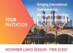 Bringing International Conferences to Melbourne: Benefiting Melbourne, Medicine and You